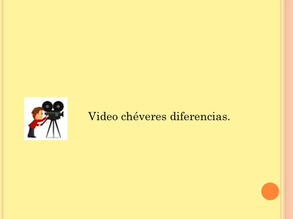 Video chéveres diferencias.