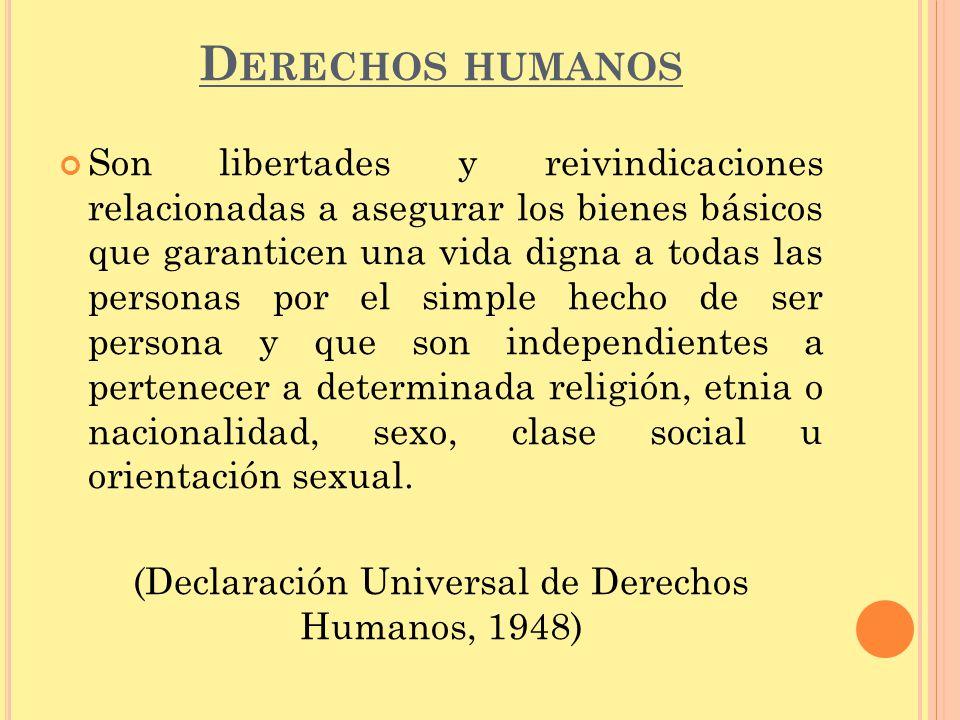 D ERECHOS HUMANOS Son libertades y reivindicaciones relacionadas a asegurar los bienes básicos que garanticen una vida digna a todas las personas por