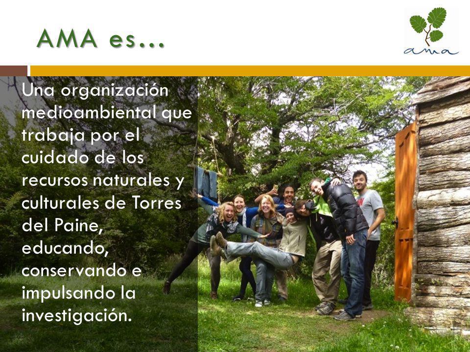 AMA es… Una organización medioambiental que trabaja por el cuidado de los recursos naturales y culturales de Torres del Paine, educando, conservando e impulsando la investigación.