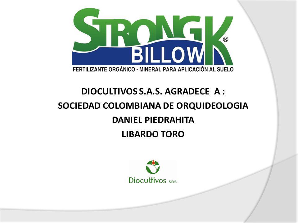 DIOCULTIVOS S.A.S. AGRADECE A : SOCIEDAD COLOMBIANA DE ORQUIDEOLOGIA DANIEL PIEDRAHITA LIBARDO TORO