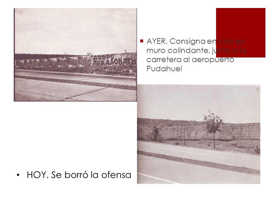 AYER.Consigna en ruso en muro colindante, junto a la carretera al aeropuerto Pudahuel HOY.