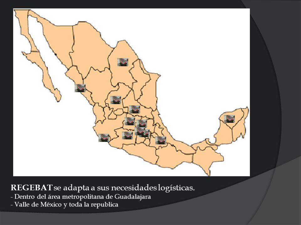 REGEBAT se adapta a sus necesidades logísticas. - Dentro del área metropolitana de Guadalajara - Valle de México y toda la republica