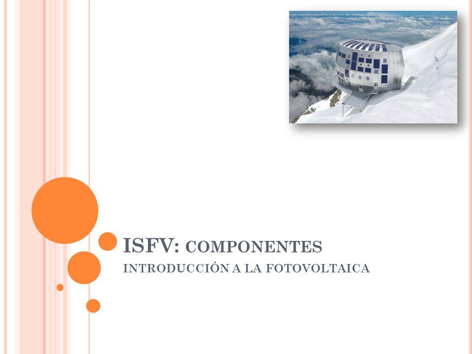 ISFV: COMPONENTES INTRODUCCIÓN A LA FOTOVOLTAICA