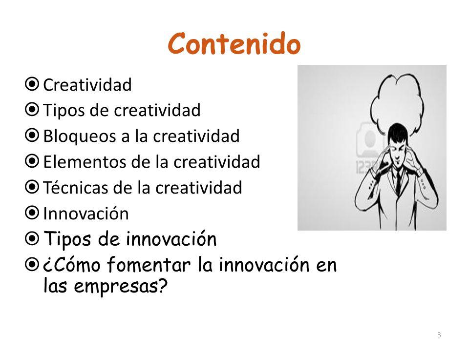 Contenido Creatividad Tipos de creatividad Bloqueos a la creatividad Elementos de la creatividad Técnicas de la creatividad Innovación Tipos de innova