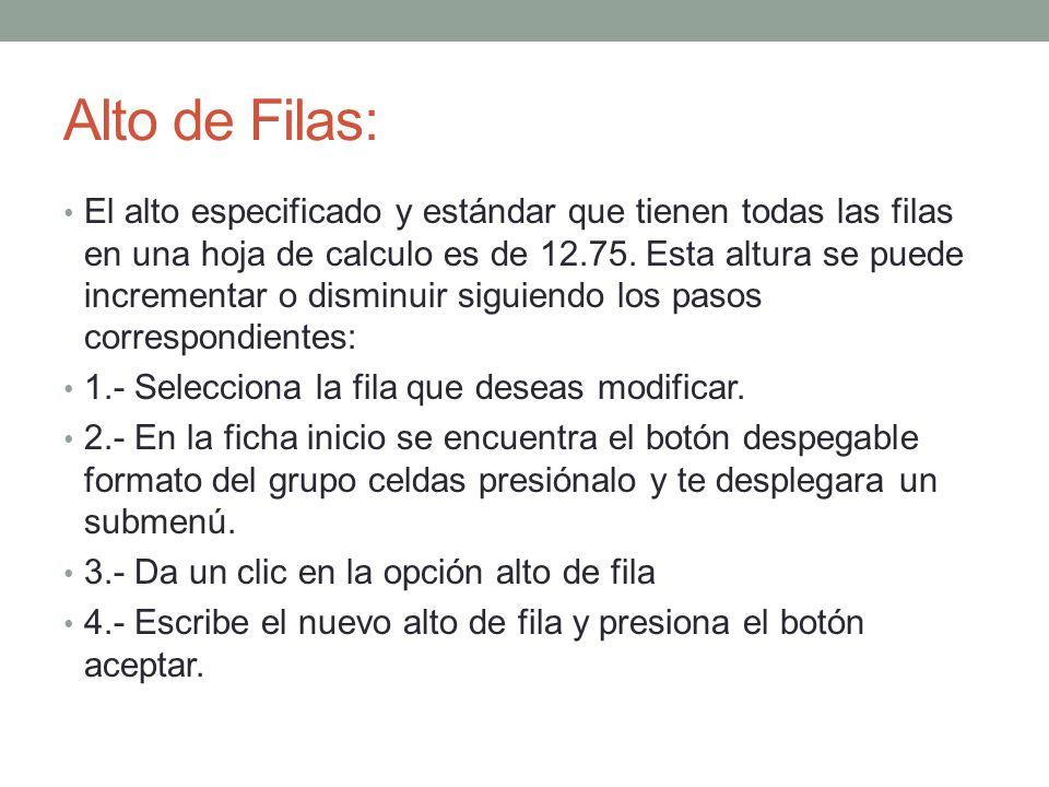 Alto de Filas: El alto especificado y estándar que tienen todas las filas en una hoja de calculo es de 12.75.