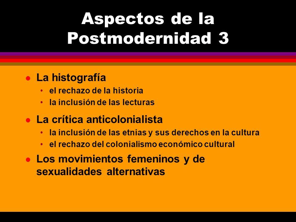 l La histografía el rechazo de la historia la inclusión de las lecturas Aspectos de la Postmodernidad 3 l La crítica anticolonialista la inclusión de