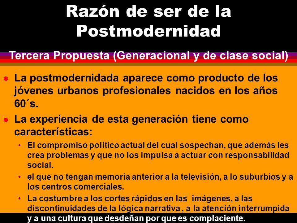 Razón de ser de la Postmodernidad l La postmodernidada aparece como producto de los jóvenes urbanos profesionales nacidos en los años 60´s. l La exper