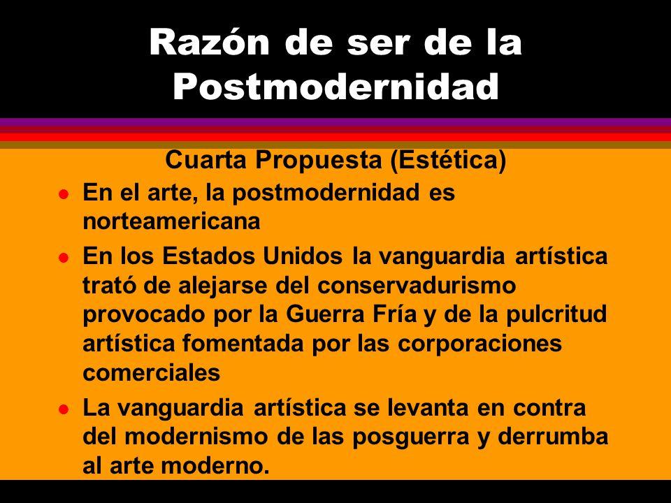 Razón de ser de la Postmodernidad l En el arte, la postmodernidad es norteamericana l En los Estados Unidos la vanguardia artística trató de alejarse
