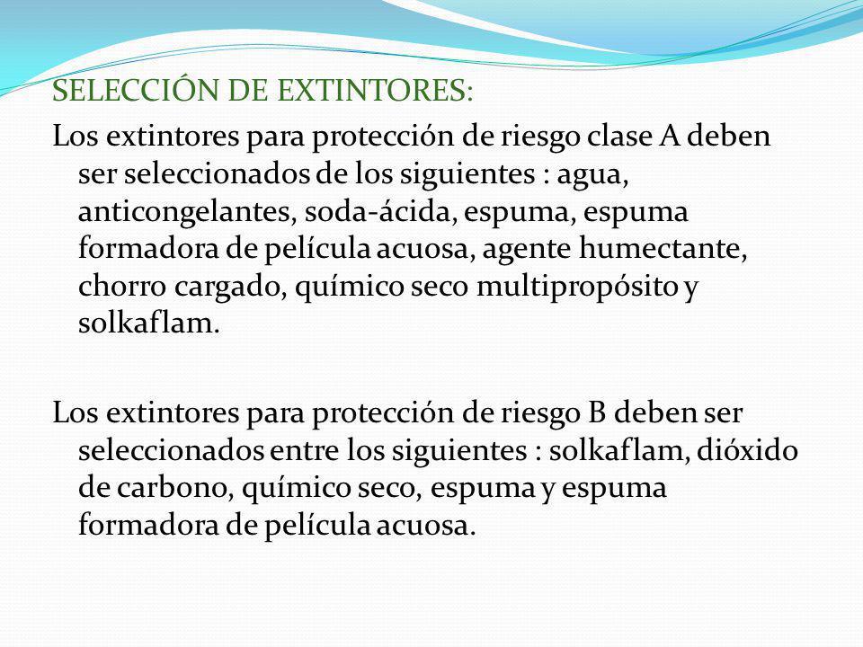 SELECCIÓN DE EXTINTORES: Los extintores para protección de riesgo clase A deben ser seleccionados de los siguientes : agua, anticongelantes, soda-ácid
