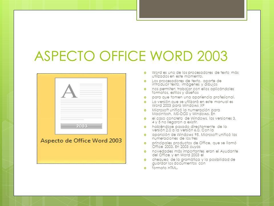ASPECTO OFFICE WORD 2003 Word es uno de los procesadores de texto más utilizados en este momento. Los procesadores de texto, aparte de introducir text