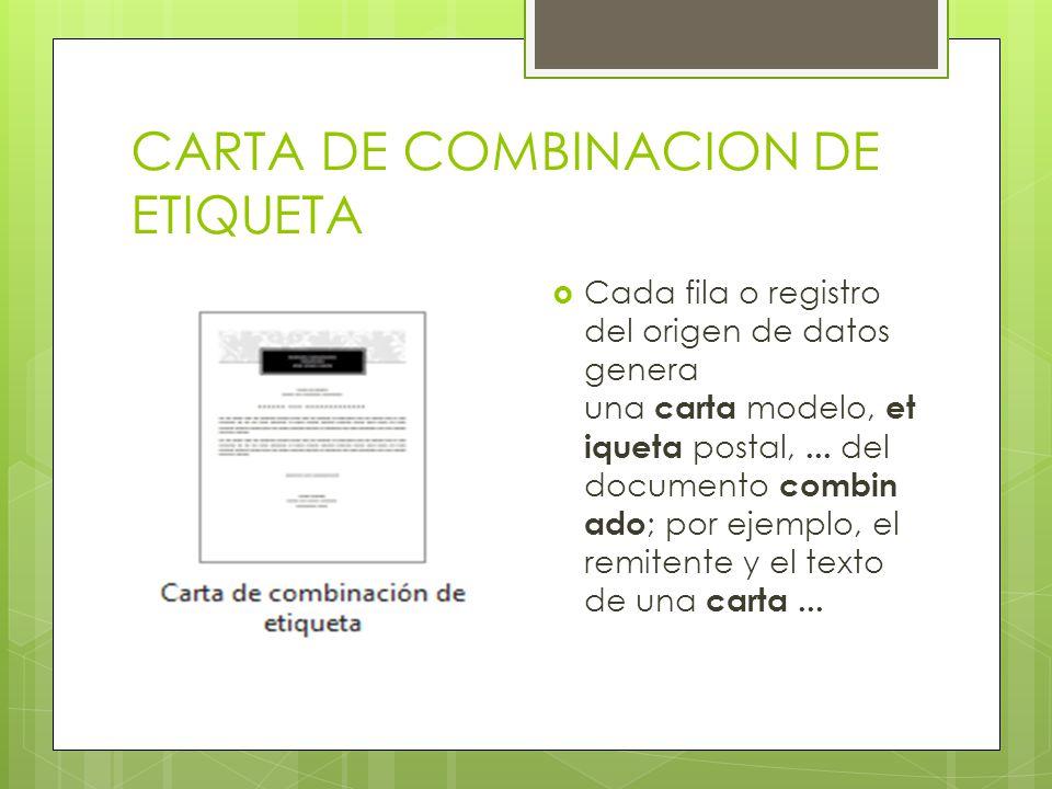 CARTA DE COMBINACION DE ETIQUETA Cada fila o registro del origen de datos genera una carta modelo, et iqueta postal,... del documento combin ado ; por