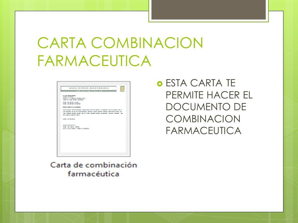 CARTA COMBINACION FARMACEUTICA ESTA CARTA TE PERMITE HACER EL DOCUMENTO DE COMBINACION FARMACEUTICA