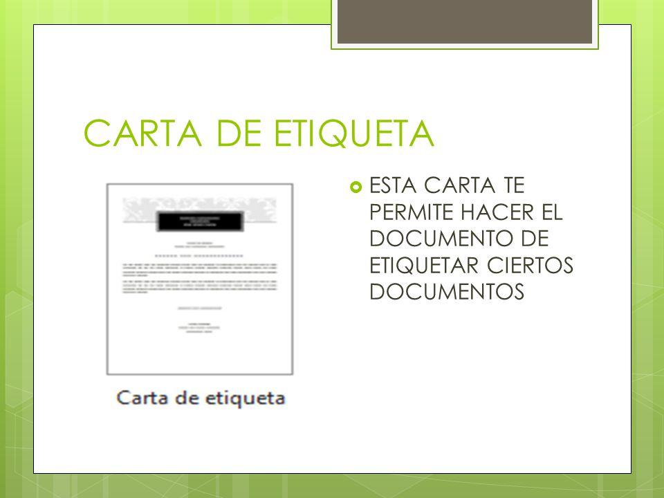 CARTA DE ETIQUETA ESTA CARTA TE PERMITE HACER EL DOCUMENTO DE ETIQUETAR CIERTOS DOCUMENTOS