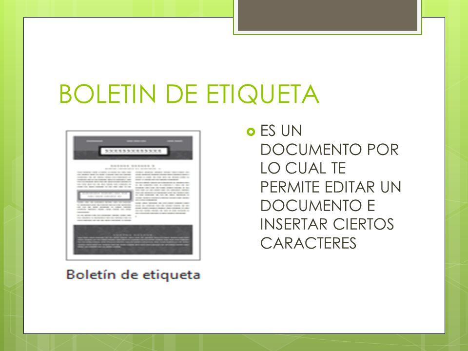 BOLETIN DE ETIQUETA ES UN DOCUMENTO POR LO CUAL TE PERMITE EDITAR UN DOCUMENTO E INSERTAR CIERTOS CARACTERES