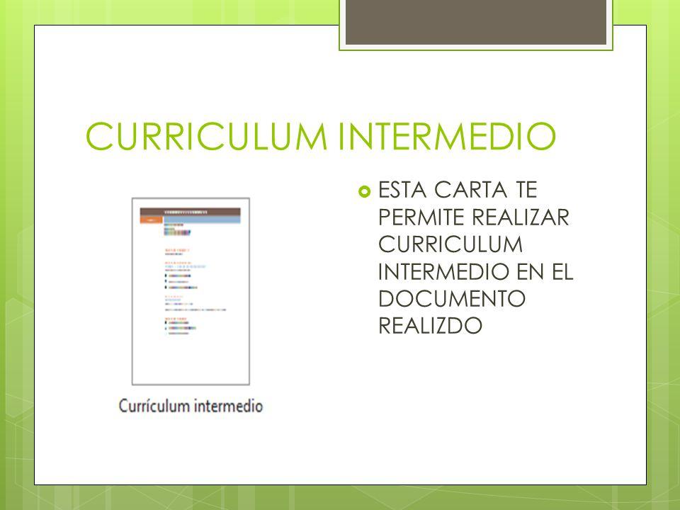 CURRICULUM INTERMEDIO ESTA CARTA TE PERMITE REALIZAR CURRICULUM INTERMEDIO EN EL DOCUMENTO REALIZDO