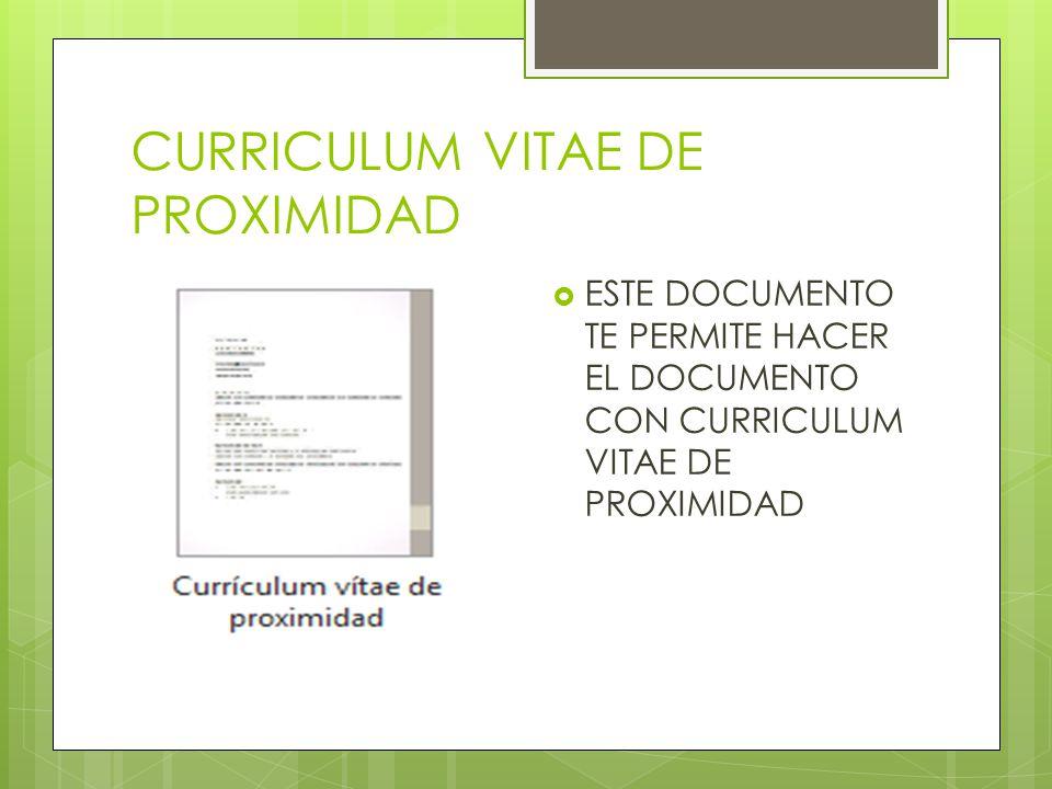 CURRICULUM VITAE DE PROXIMIDAD ESTE DOCUMENTO TE PERMITE HACER EL DOCUMENTO CON CURRICULUM VITAE DE PROXIMIDAD