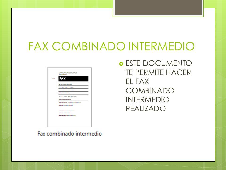 FAX COMBINADO INTERMEDIO ESTE DOCUMENTO TE PERMITE HACER EL FAX COMBINADO INTERMEDIO REALIZADO