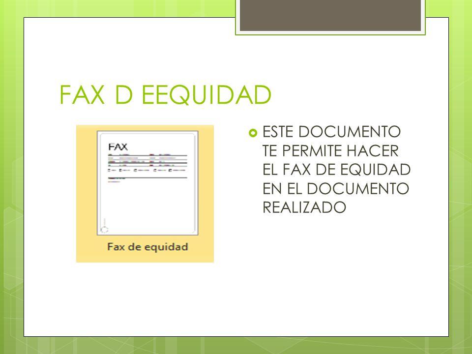 FAX D EEQUIDAD ESTE DOCUMENTO TE PERMITE HACER EL FAX DE EQUIDAD EN EL DOCUMENTO REALIZADO