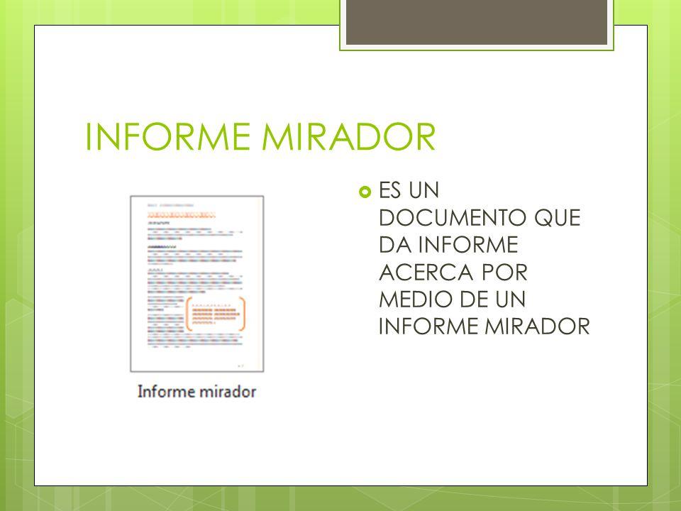 INFORME MIRADOR ES UN DOCUMENTO QUE DA INFORME ACERCA POR MEDIO DE UN INFORME MIRADOR