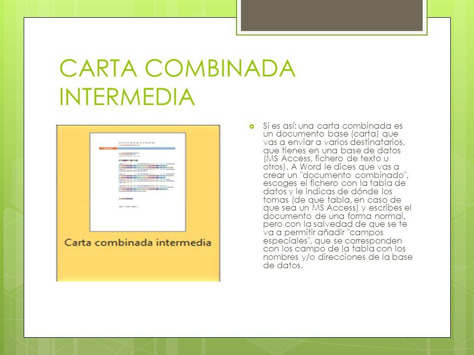 CARTA COMBINADA INTERMEDIA Si es así: una carta combinada es un documento base (carta) que vas a enviar a varios destinatarios, que tienes en una base