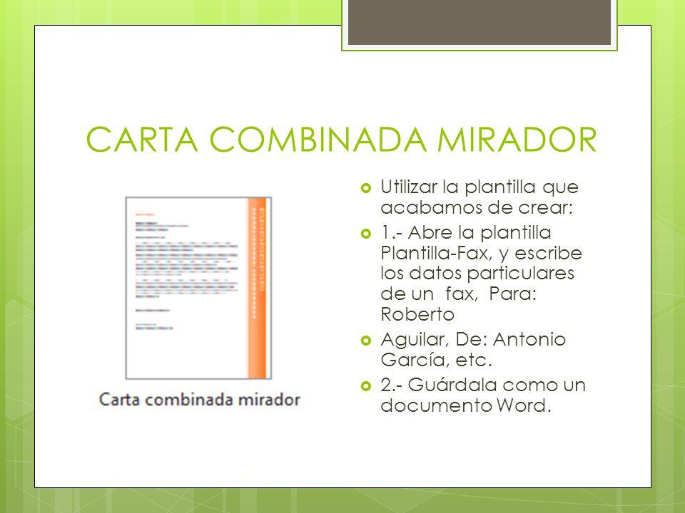 CARTA COMBINADA MIRADOR Utilizar la plantilla que acabamos de crear: 1.- Abre la plantilla Plantilla-Fax, y escribe los datos particulares de un fax,