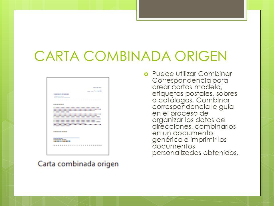 CARTA COMBINADA ORIGEN Puede utilizar Combinar Correspondencia para crear cartas modelo, etiquetas postales, sobres o catálogos. Combinar corresponden