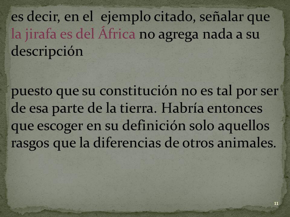es decir, en el ejemplo citado, señalar que la jirafa es del África no agrega nada a su descripción puesto que su constitución no es tal por ser de es