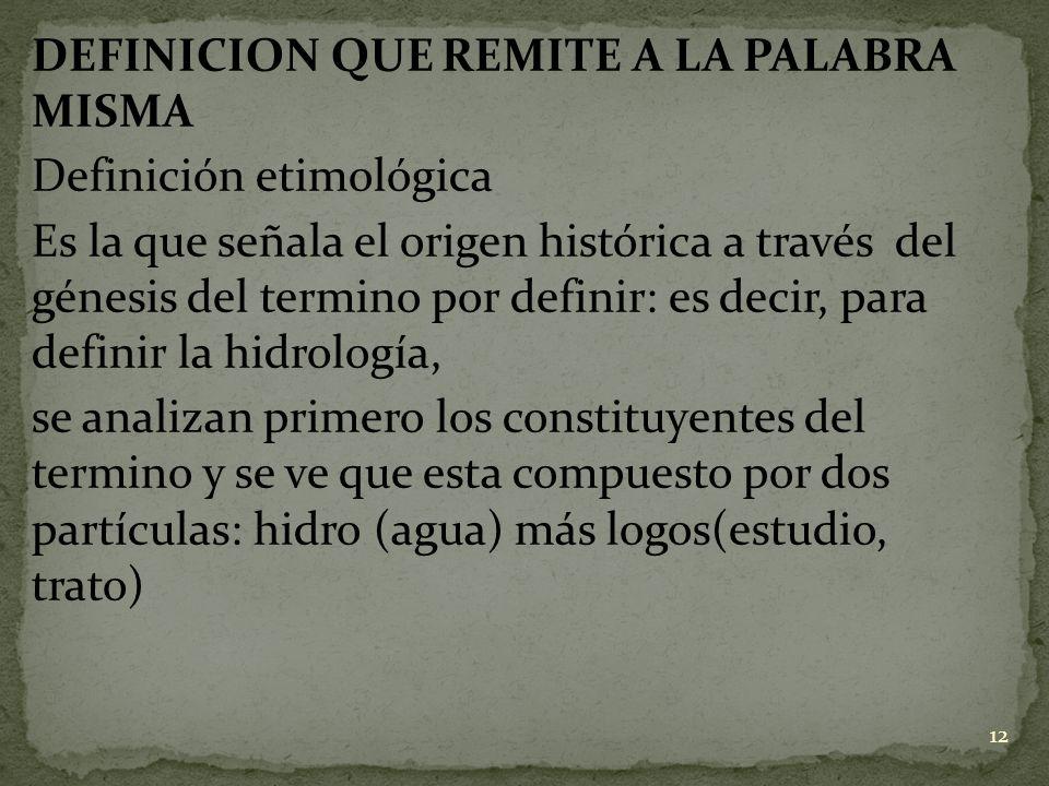DEFINICION QUE REMITE A LA PALABRA MISMA Definición etimológica Es la que señala el origen histórica a través del génesis del termino por definir: es