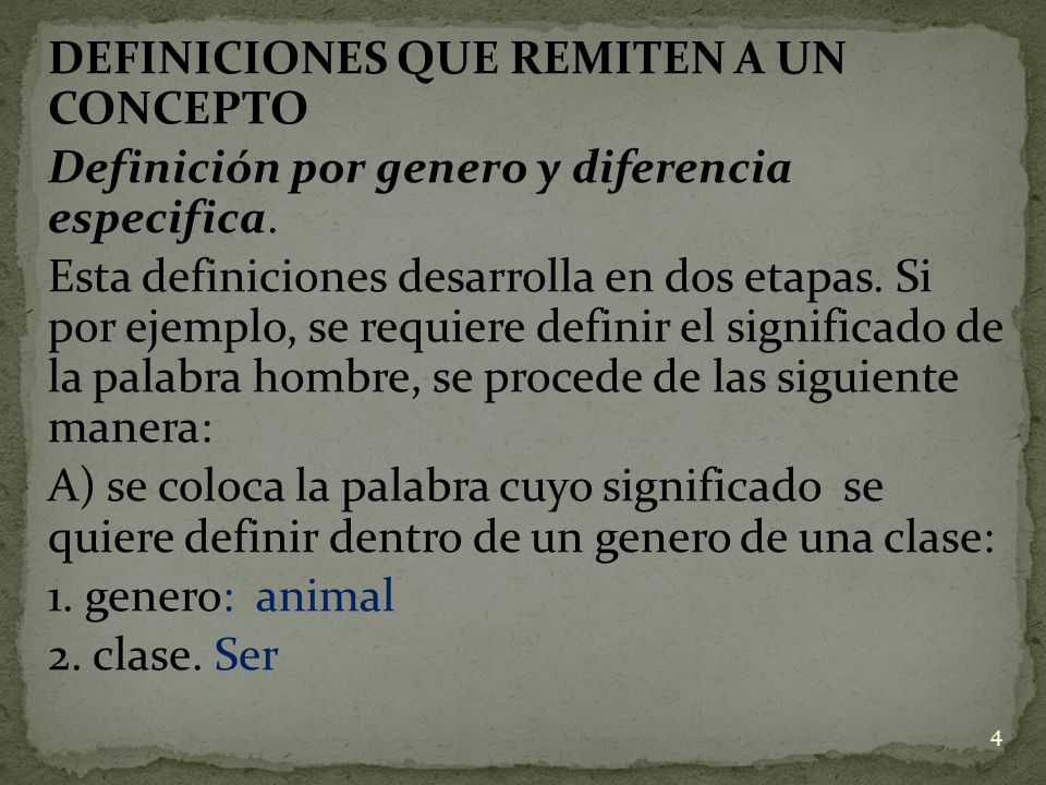 DEFINICIONES QUE REMITEN A UN CONCEPTO Definición por genero y diferencia especifica. Esta definiciones desarrolla en dos etapas. Si por ejemplo, se r