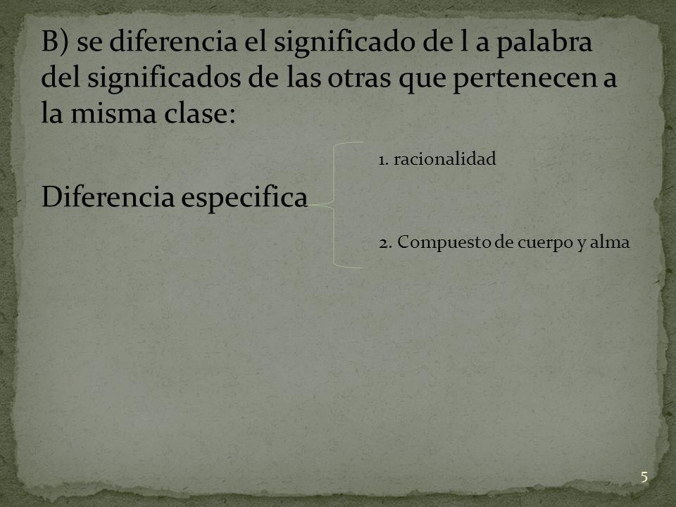 B) se diferencia el significado de l a palabra del significados de las otras que pertenecen a la misma clase: 1. racionalidad Diferencia especifica 2.