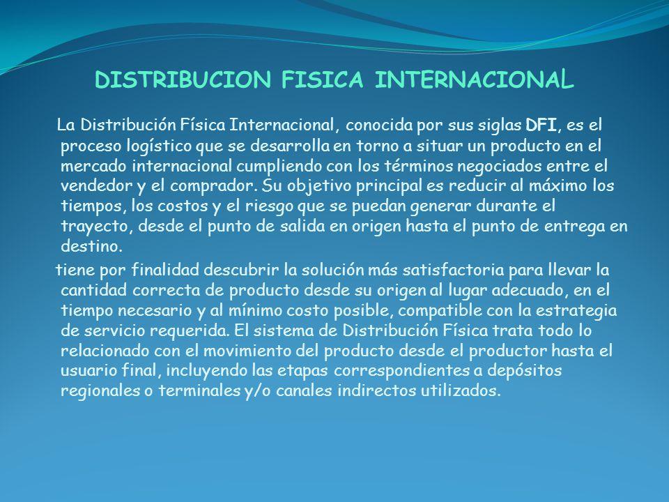 La Distribución Física Internacional, conocida por sus siglas DFI, es el proceso logístico que se desarrolla en torno a situar un producto en el merca