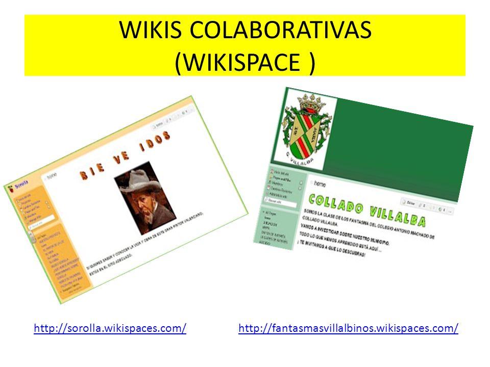 WIKIS COLABORATIVAS (WIKISPACE ) http://sorolla.wikispaces.com/http://fantasmasvillalbinos.wikispaces.com/