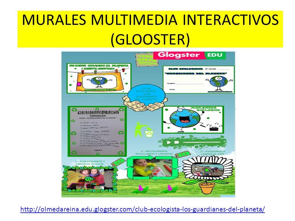 MURALES MULTIMEDIA INTERACTIVOS (GLOOSTER) http://olmedareina.edu.glogster.com/club-ecologista-los-guardianes-del-planeta/