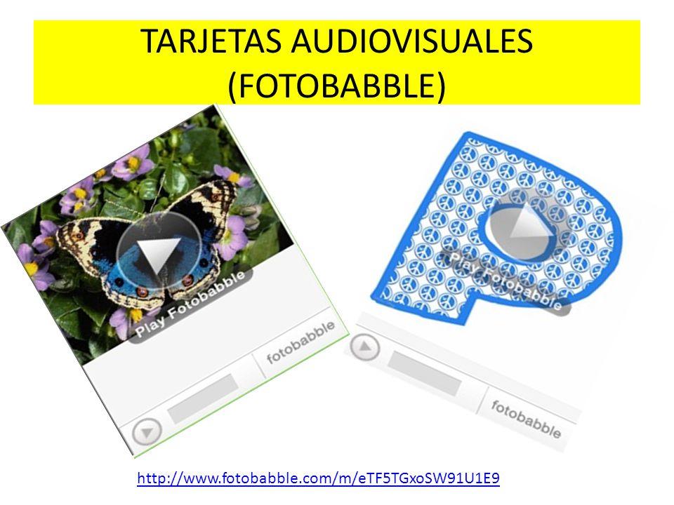 TARJETAS AUDIOVISUALES (FOTOBABBLE) http://www.fotobabble.com/m/eTF5TGxoSW91U1E9