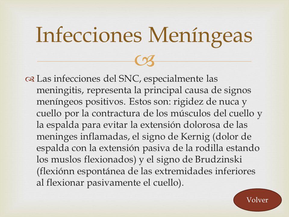 Las infecciones del SNC, especialmente las meningitis, representa la principal causa de signos meníngeos positivos. Estos son: rigidez de nuca y cuell