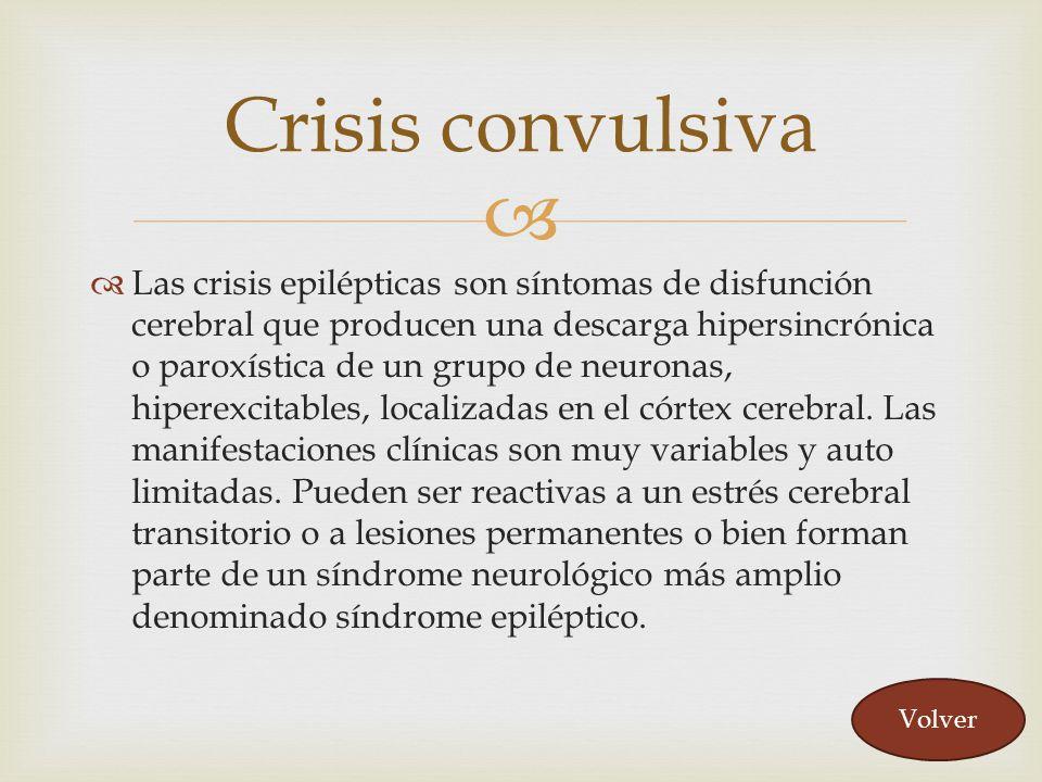 Las crisis epilépticas son síntomas de disfunción cerebral que producen una descarga hipersincrónica o paroxística de un grupo de neuronas, hiperexcit