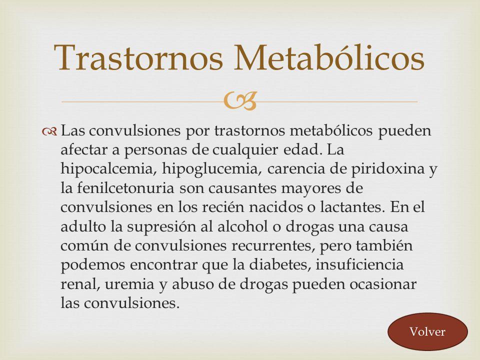 Las convulsiones por trastornos metabólicos pueden afectar a personas de cualquier edad. La hipocalcemia, hipoglucemia, carencia de piridoxina y la fe