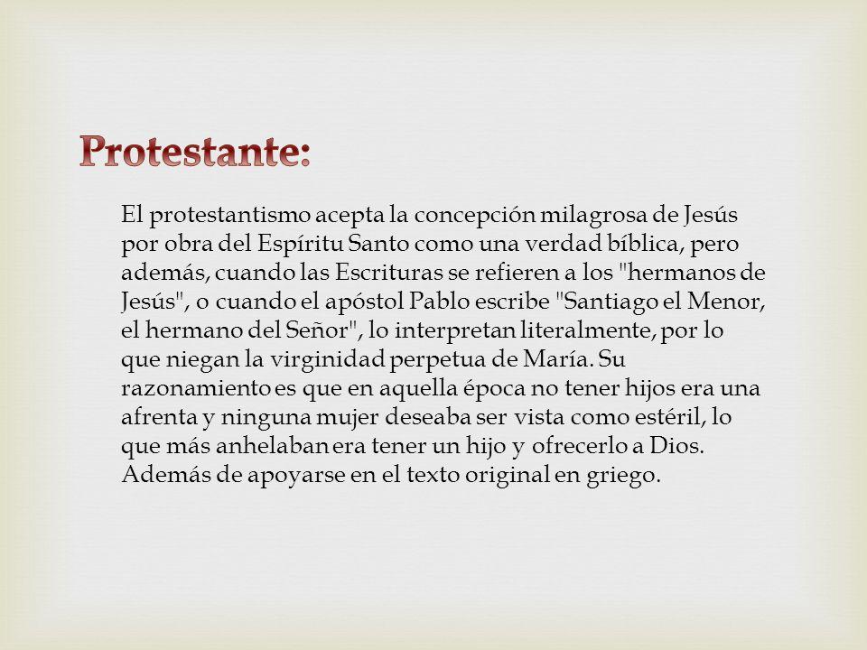 El protestantismo acepta la concepción milagrosa de Jesús por obra del Espíritu Santo como una verdad bíblica, pero además, cuando las Escrituras se r