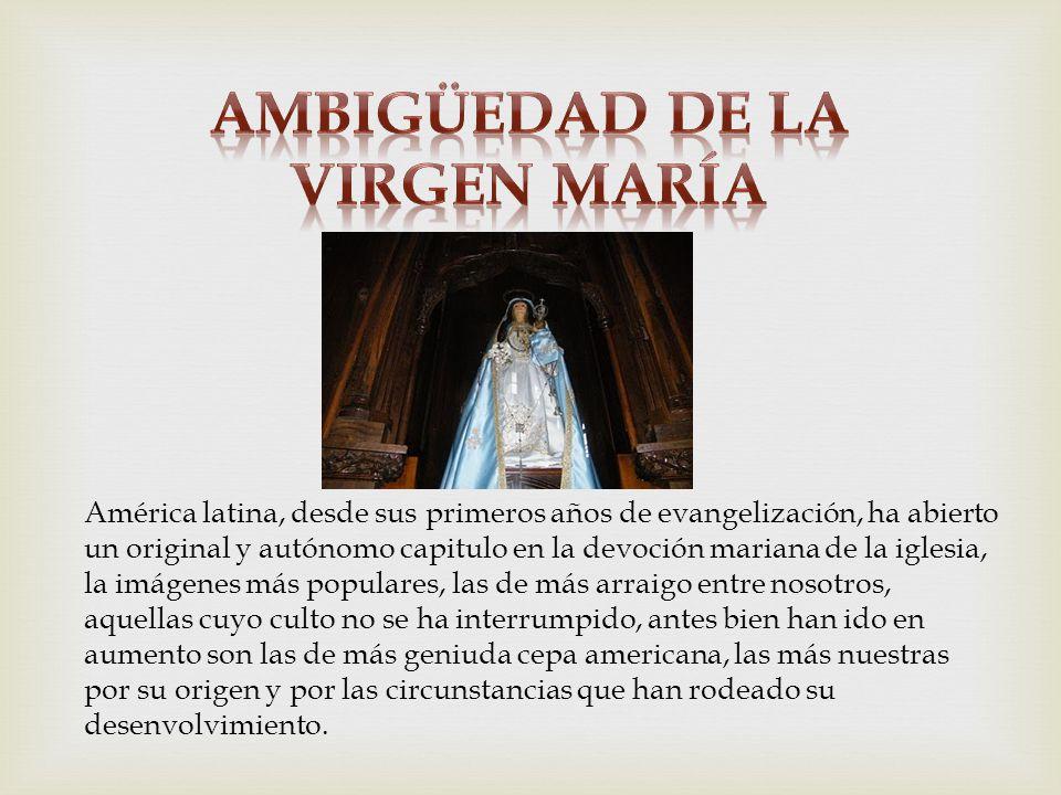 América latina, desde sus primeros años de evangelización, ha abierto un original y autónomo capitulo en la devoción mariana de la iglesia, la imágene
