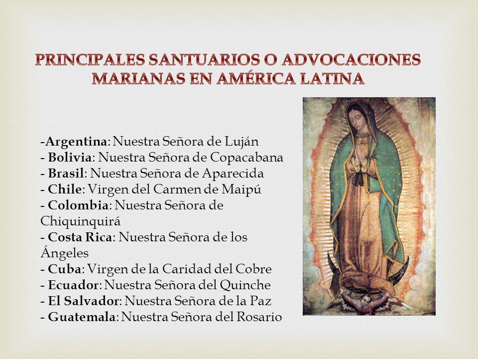 -Argentina : Nuestra Señora de Luján - Bolivia : Nuestra Señora de Copacabana - Brasil : Nuestra Señora de Aparecida - Chile : Virgen del Carmen de Ma