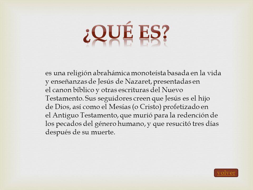 es una religión abrahámica monoteísta basada en la vida y enseñanzas de Jesús de Nazaret, presentadas en el canon bíblico y otras escrituras del Nuevo