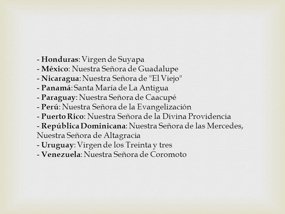 - Honduras : Virgen de Suyapa - México : Nuestra Señora de Guadalupe - Nicaragua : Nuestra Señora de