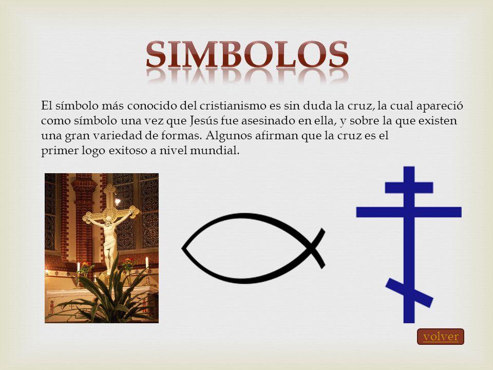 El símbolo más conocido del cristianismo es sin duda la cruz, la cual apareció como símbolo una vez que Jesús fue asesinado en ella, y sobre la que ex