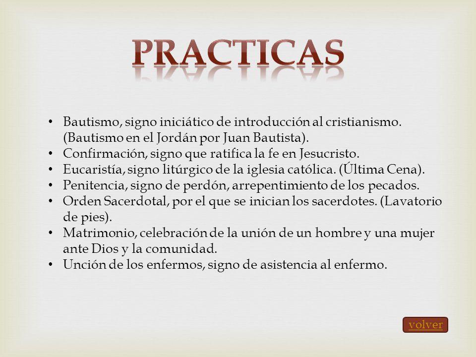Bautismo, signo iniciático de introducción al cristianismo. (Bautismo en el Jordán por Juan Bautista). Confirmación, signo que ratifica la fe en Jesuc
