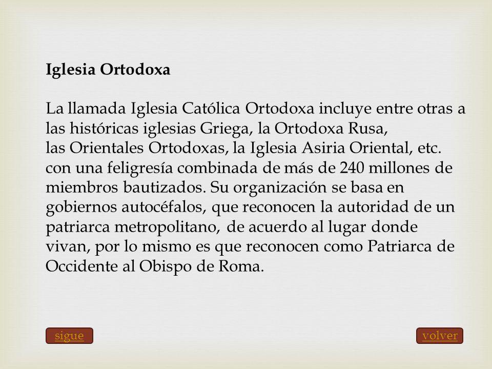 Iglesia Ortodoxa La llamada Iglesia Católica Ortodoxa incluye entre otras a las históricas iglesias Griega, la Ortodoxa Rusa, las Orientales Ortodoxas