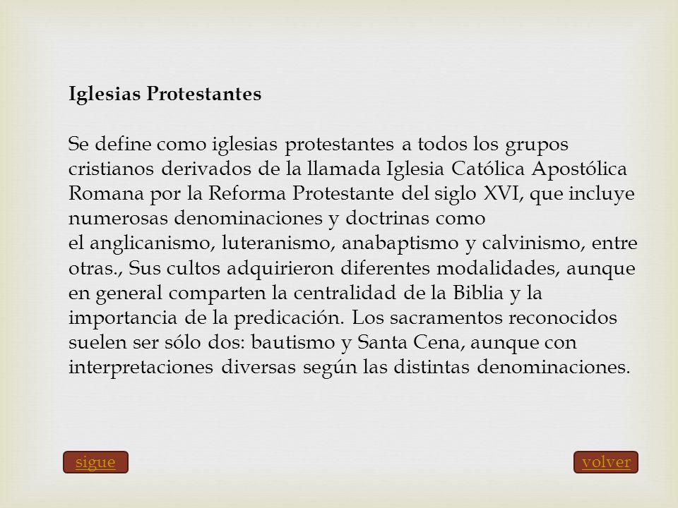 Iglesias Protestantes Se define como iglesias protestantes a todos los grupos cristianos derivados de la llamada Iglesia Católica Apostólica Romana po