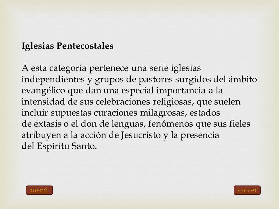 Iglesias Pentecostales A esta categoría pertenece una serie iglesias independientes y grupos de pastores surgidos del ámbito evangélico que dan una es