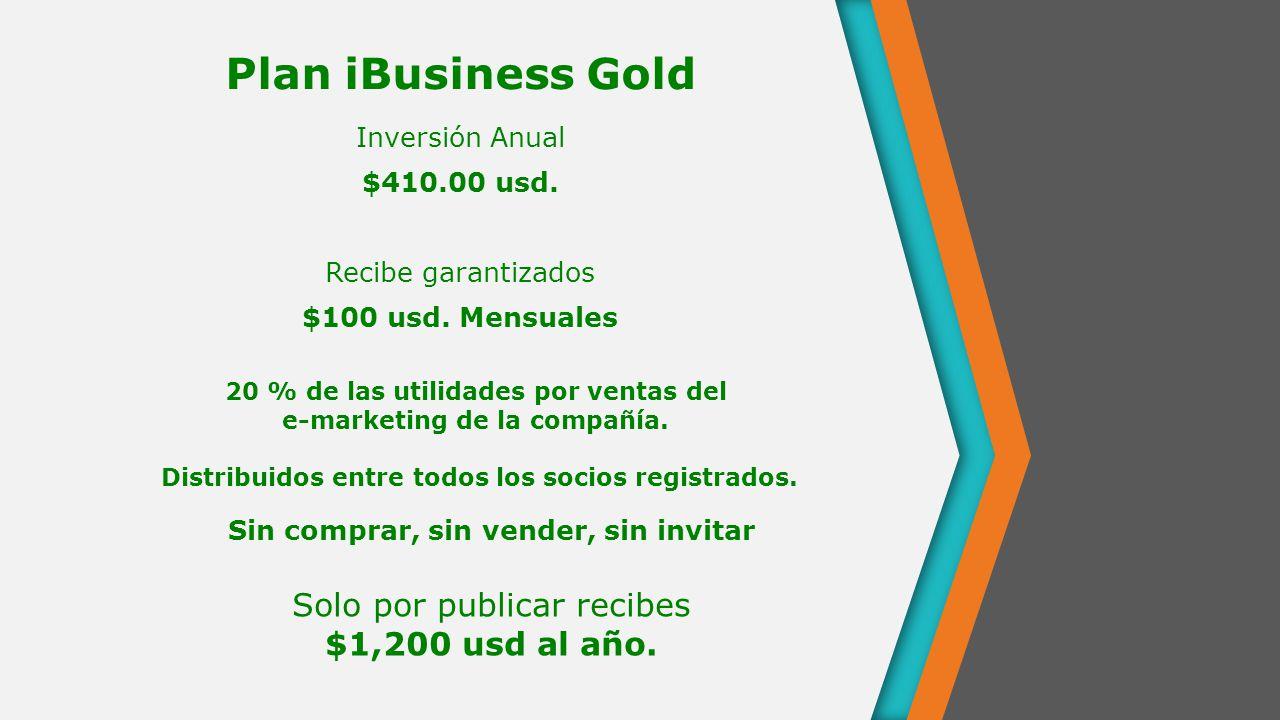 Plan iBusiness Gold Inversión Anual $410.00 usd. Recibe garantizados $100 usd.