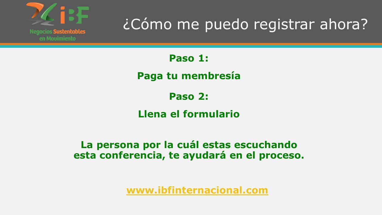 Paso 1: Paga tu membresía Paso 2: Llena el formulario La persona por la cuál estas escuchando esta conferencia, te ayudará en el proceso.