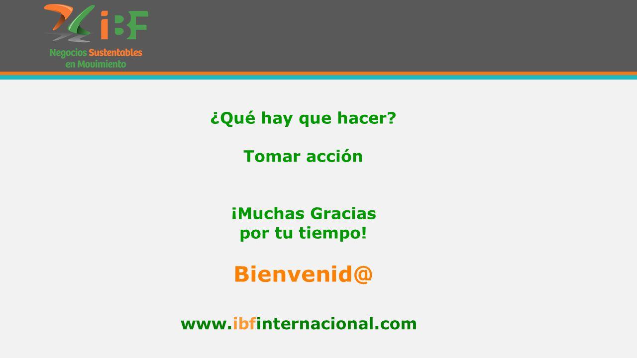 ¿Qué hay que hacer Tomar acción ¡Muchas Gracias por tu tiempo! Bienvenid@ www.ibfinternacional.com